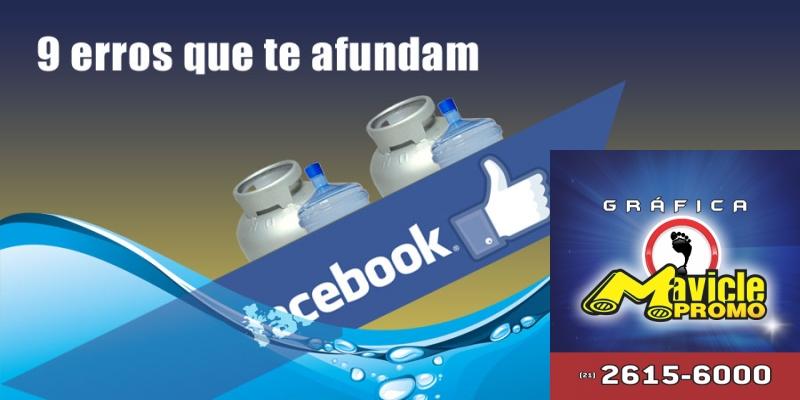 9 erros que se afundam no Facebook   Academia do Distribuidor   Imã de geladeira e Gráfica Mavicle Promo